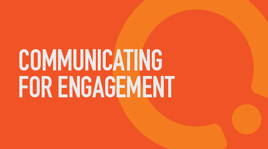 Communication for Engagement