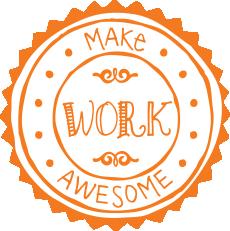 Make Work Awesome