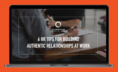 6 HR Tips for Building Authentic Relationships at Work