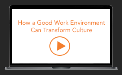 How a Good Work Environment Can Transform Culture